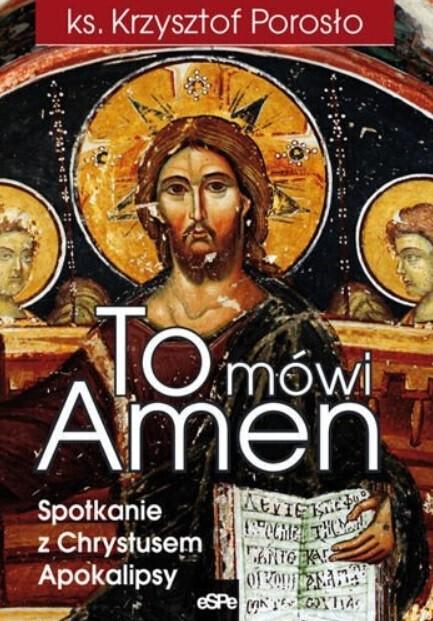 To mówi Amen. Spotkanie z Chrystusem Apokalipsy - ks. Krzysztof Porosło (1)
