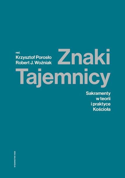 Znaki Tajemnicy. Sakramenty w teorii i praktyce Kościoła - ks. Krzysztof Porosło, ks. Robert Woźniak (1)
