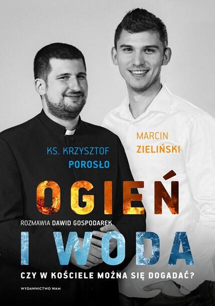 Ogień i woda. Czy w Kościele można się dogadać? - ks. Krzysztof Porosło, Marcin Zieliński (1)