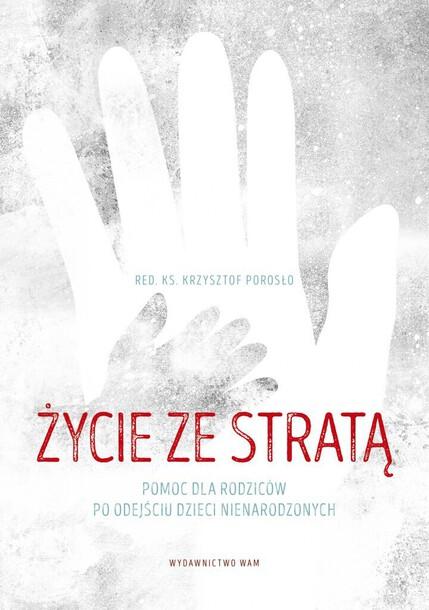Życie ze stratą Pomoc dla rodziców po odejściu dzieci nienarodzonych - ks. Krzysztof Porosło (1)