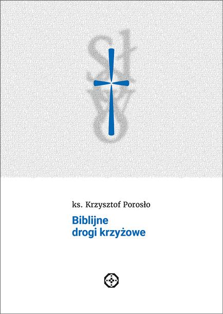 Biblijne drogi krzyżowe - ks. Krzysztof Porosło (1)