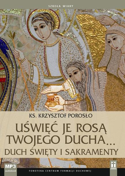 Uświęć je rosą Twojego Ducha... (CD-MP3) - ks. Krzysztof Porosło (1)