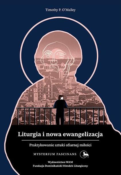 Liturgia i nowa ewangelizacja - Timothy P. O'Malley (1)